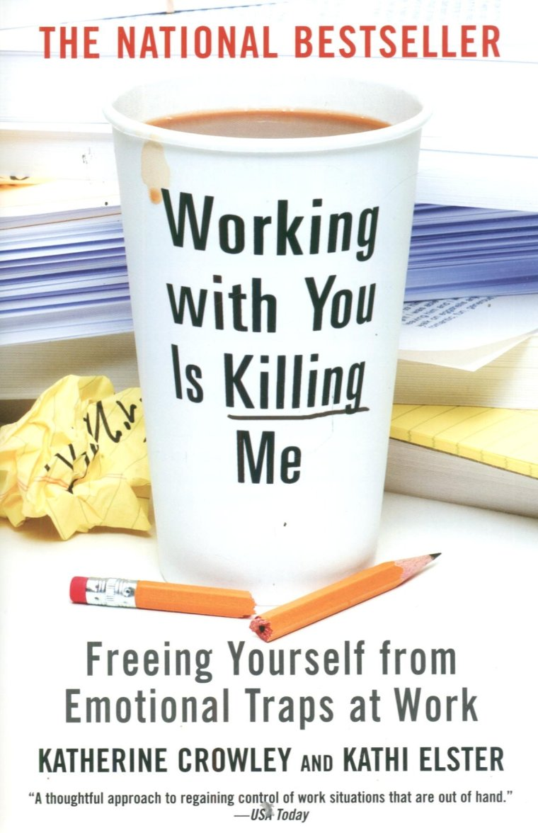 Working With You Is Killing Me, Katherine Crowley, Kathi Elster, emotional traps, workplace problems, workplace control, interpersonal, personality types, fear response, risk management, strategic risk