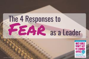 fear, fear response, responses to fear, leader, leadership, fear as a leader, Nice Girls, Nice Girls Don't Get the Corner Office, Lois Frankel, Lois P Frankel, Dr. Lois Frankel