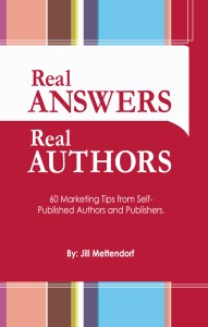 Real Answers Real Authors, Marketing Tips, Self-Published, Self-Publishing, Self-Published Author, Jill Mettendorf, book, book review