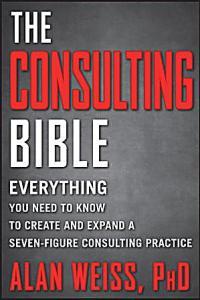 consulting, Consulting Bible, The Consulting Bible, consulting practice, consultant, millionaire, millionaire consultant, seven-figure consultant, Alan Weiss, Dr. Alan Weiss, strategic risk