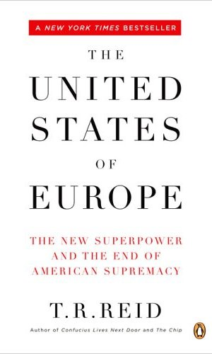 The United States of Europe, United States of Europe, European Union, Europe Superpower, American Supremacy, End of American Supremacy, TR Reid, New York Times bestseller, book, book review