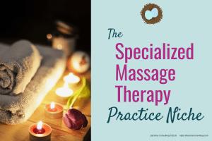 niche practice, niche practitioner, Practice Niche, niche healthcare, massage therapy, specialized massage, licensed massage therapist, niche, niching, marketing niche, strategic niche