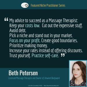 Beth Petersen LMT, Beth Petersen, Licensed Massage Therapist, LMT, LMT quotes, LMT success, Unwind Bodywork, Sioux Falls, Practice Niche, niche practitioner, niche marketing