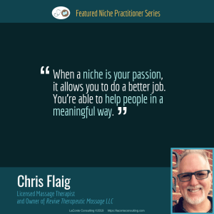Chris Flaig, Chris Flaig LMT, Christopher Flaig LMT, Revive Therapeutic Massage, Licensed Massage Therapist, LMT, LMT quotes, LMT success, Unwind Bodywork, Wichita Falls, Wichita Falls Texas, Wichita Falls TX, Practice Niche, niche practitioner, niche marketing