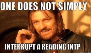 "image of Ned Stark (Sean Bean) in Game of Thrones saying ""One does not simply interrupt a reading INTP"""