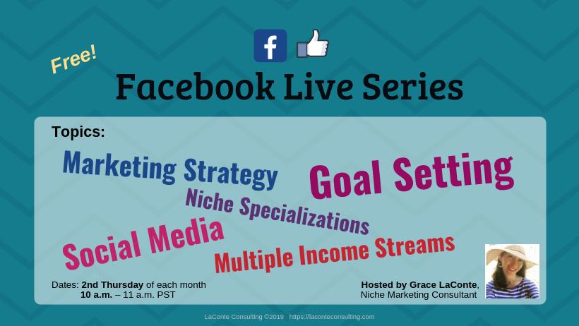 Facebook Live, Facebook Live topics, Facebook Live video, marketing strategy, niche, niche specialization, goal setting, social media, multiple income, LaConte Consulting
