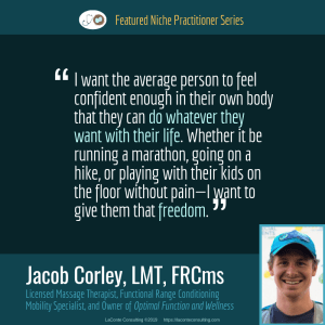 Jacob Corley, Jacob Corley LMT, Jacob Corley LMT FRCms, Licensed Massage Therapist, LMT, Functional Range Conditioning Mobility Specialist, FRCms, Optimal Function and Wellness, freedom, Boulder, Boulder Colorado, Practice Niche, niche practitioner, niche marketing