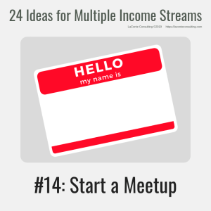 multiple income, multiple income streams, start a meetup, meetup, profit, profit margins, income streams, profit streams, strategic risk, strategic marketing, marketing