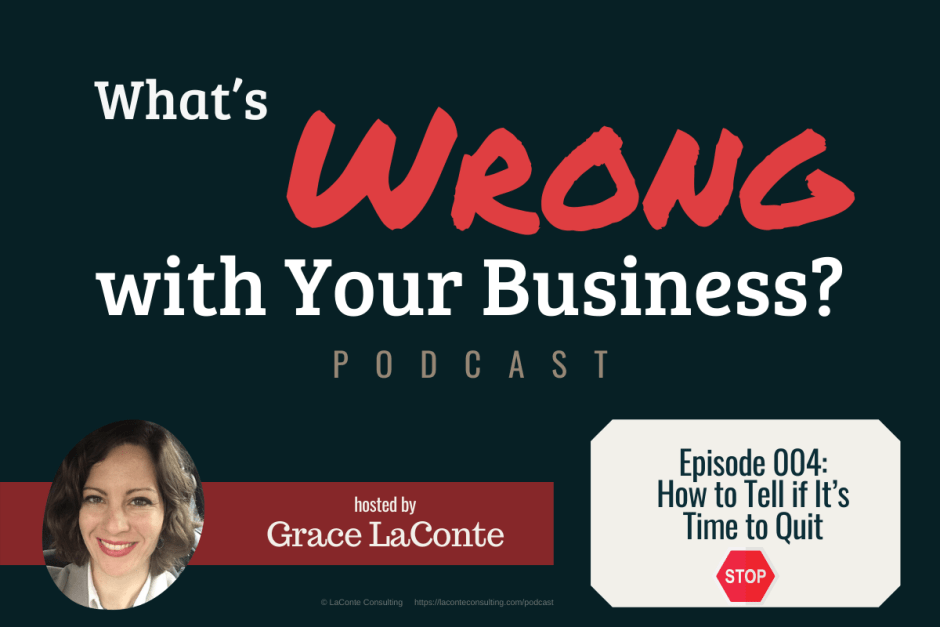 """What's Wrong with Your Business"" podcast with Grace LaConte Episode 4, How to Tell if It's Time to Quit"