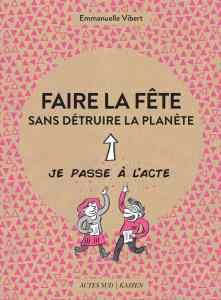 Faire la fête sans détruire la planète, Emmanuelle Vibert – Co-édition Actes Sud/Kaizen