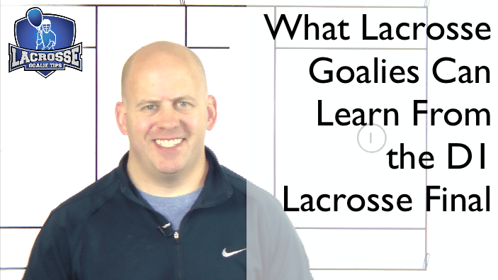 What Lacrosse Goalies Can Learn From The D1 Lacrosse Final