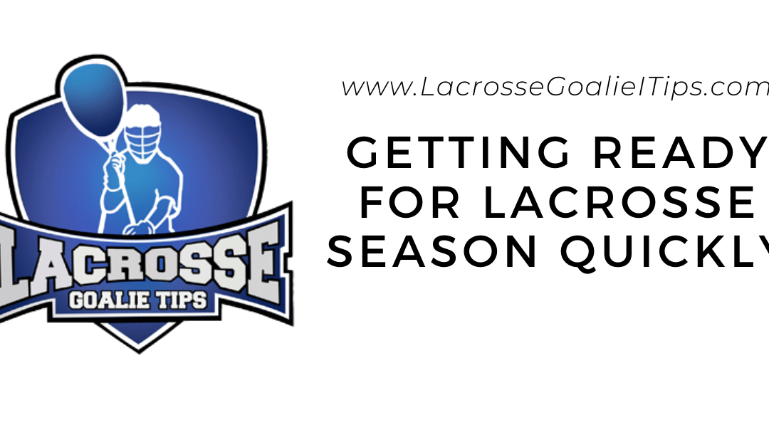 How Lacrosse Goalies Can Get Ready For Lacrosse Season Fast
