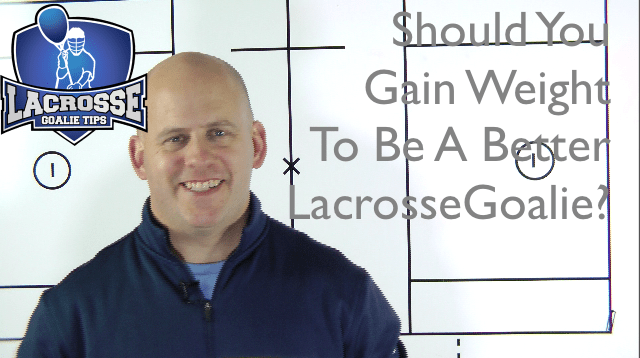 Should You Gain Weight To Become A Better Lacrosse Goalie?