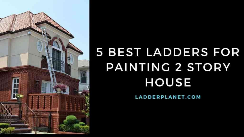 Best Ladder For Painting 2 Story House