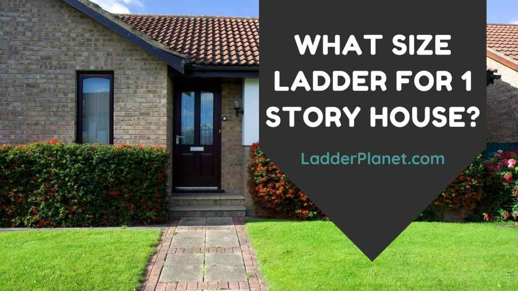 What Size Ladder For 1 Story House