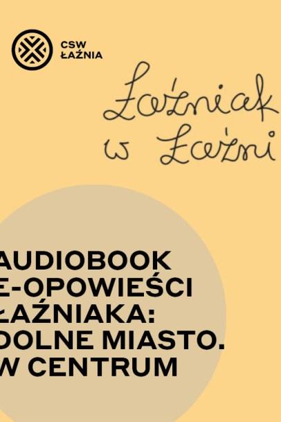 E-opowieści Łaźniaka: Dolne Miasto. W Centrum.
