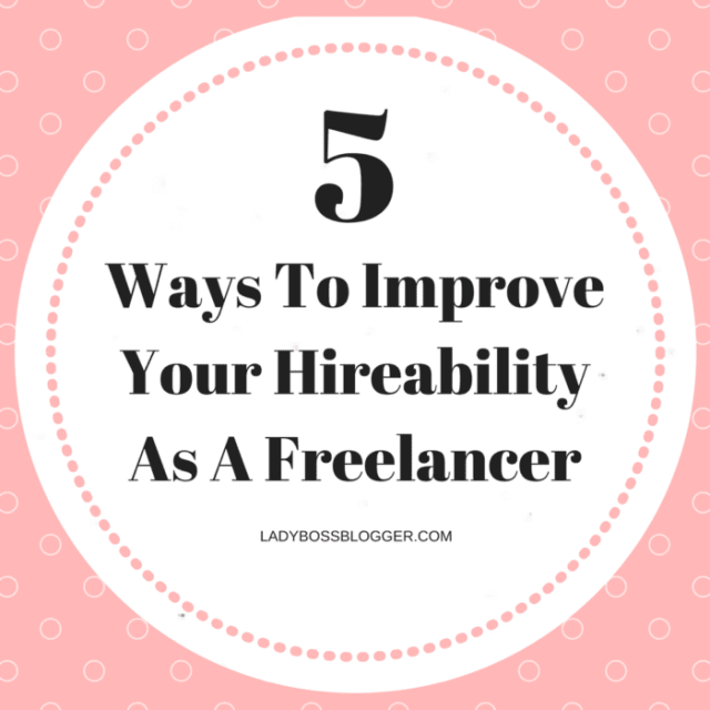 Entrepreneurial resources by female entrepreneurs on How To Improve Your Hireability As A Freelancer on ladybossblogger