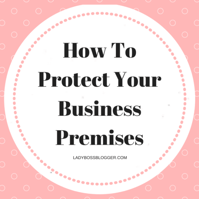 Entrepreneurial resources by female entrepreneurs on ladybossblogger How To Protect Your Business Premises