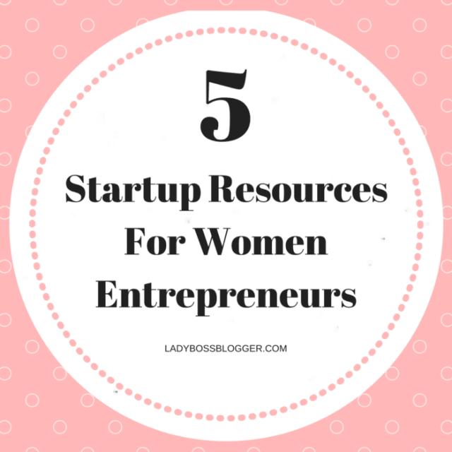 Entrepreneurial resources by female entrepreneurs on ladybossblogger Arlean Timmons 5 Startup Resources For Women Entrepreneurs