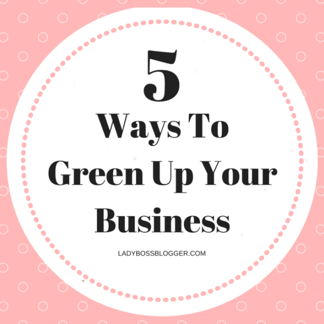 Entrepreneurial resources by female entrepreneurs written by Julianne Will on ladybossblogger 5 Ways To Green Up Your Business