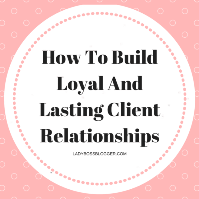 Entrepreneurial resources by female entrepreneurs written Renee Hughes How To Build Loyal And Lasting Client Relationships