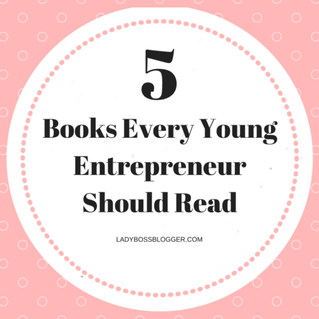 Entrepreneurial resources by female entrepreneurs written by Abby Lee Hood 5 Books Every Young Entrepreneur Should Read