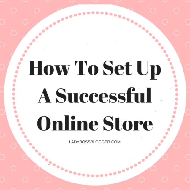 Entrepreneur resources by female entrepreneurs written by Anne Haile How To Set Up A Successful Online Store