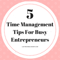 5 Time Management Tips For Busy Entrepreneurs