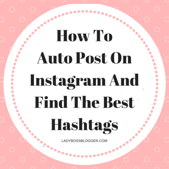 Entrepreneur resources and tips by female entrepreneurs written by Elaine Rau How To Auto Post On Instagram And Find The Best Hashtags