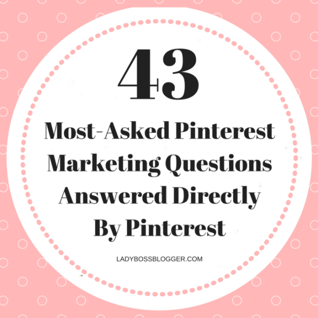 43 Most-Asked Pinterest Marketing Questions Answered Directly By Pinterest LadyBossBlogger.com (1)