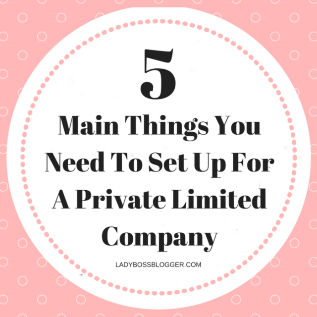 5 Main Things You Need To Set Up For A Private Limited Company LadyBossBlogger.com