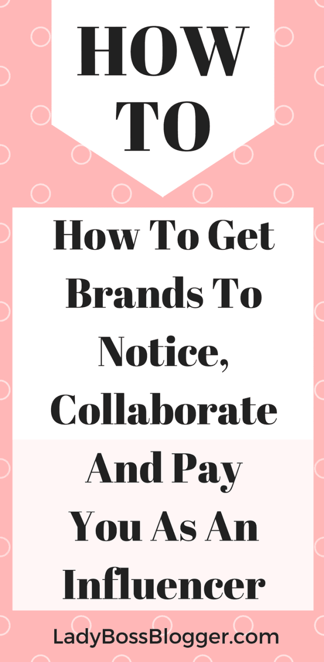 How To Get Brands To Notice, Collaborate And Pay You As An Influencer written by Elaine Rau founder of #ladybossblogger
