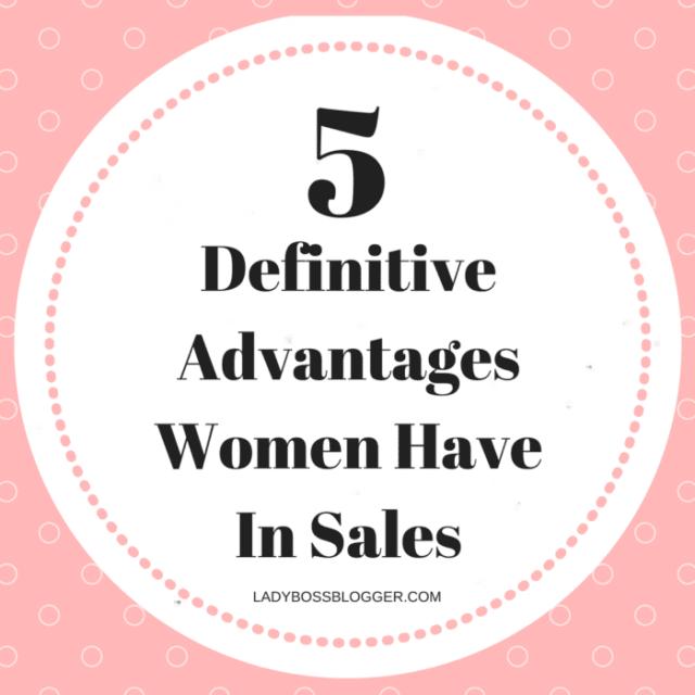 5 Definitive Advantages Women Have In Sales