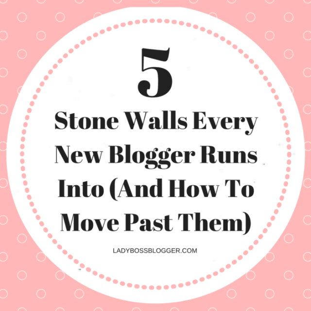 Stone Walls Every New Blogger Runs Into (And How To Move Past Them)