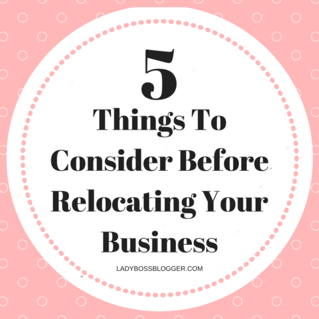 5 Things To Consider Before Relocating Your Business LadyBossBlogger.com