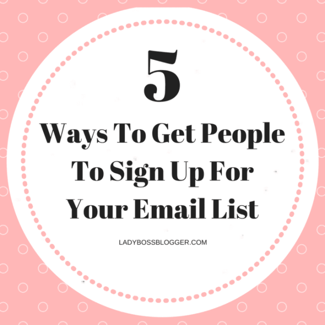 5 Ways To Get People To Sign Up For Your Email List