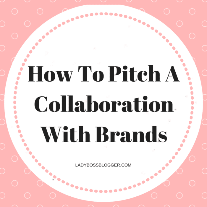 How To Pitch A Collaboration With Brands Ladybossblogger