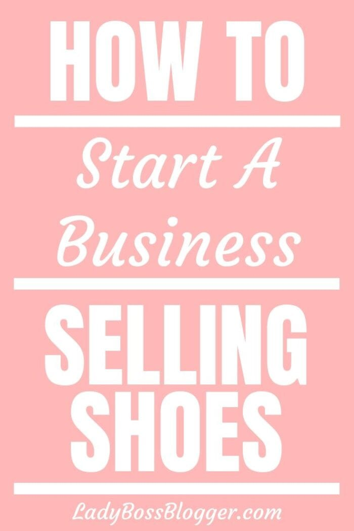 How To Start A Business Selling Shoes | LadyBossBlogger