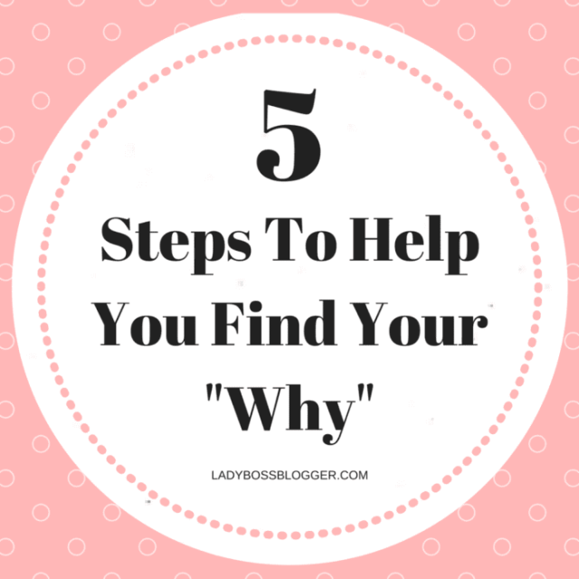 "5 Steps To Help You Find Your ""Why"" written by Elaine Rau founder of LadyBossBlogger.com"