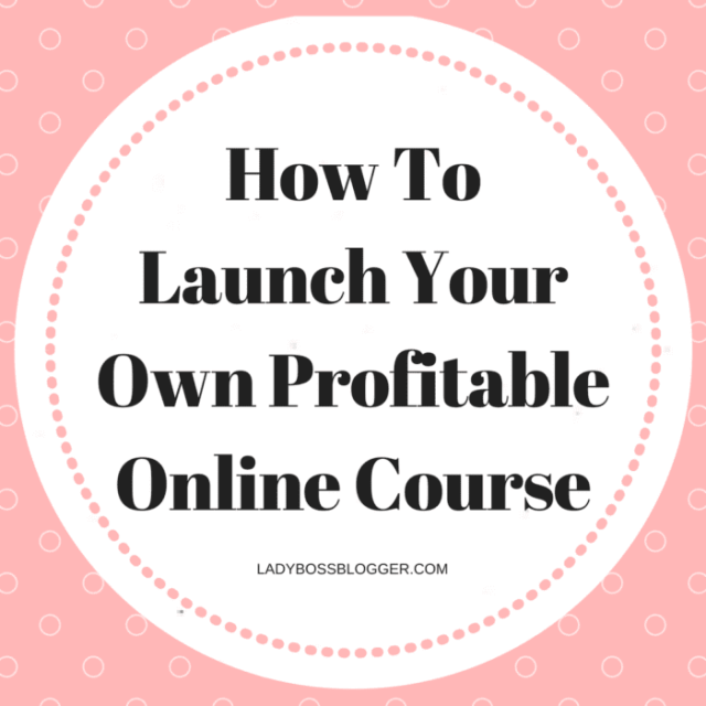 How To Launch Your Own Profitable Online Course written by Elaine Rau on ladybossblogger
