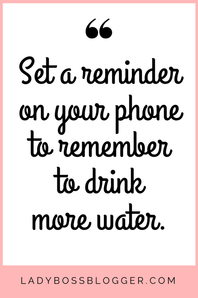 Set a reminder on your phone every hour if that helps you remember to drink more water.