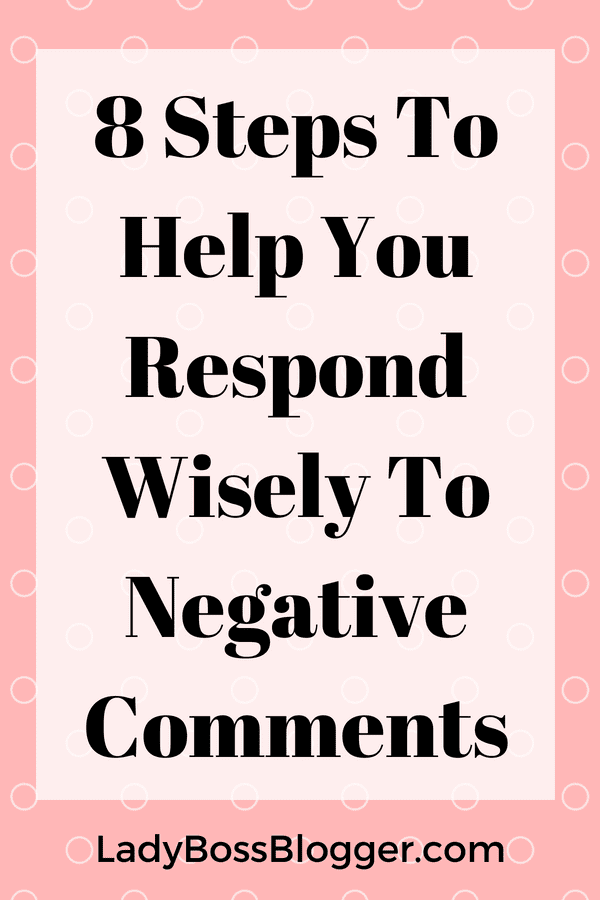 8 Steps To Help You Respond Wisely To Negative Comments LadyBossBlogger.com