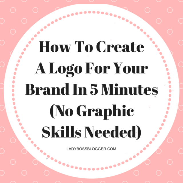 How To Create A Logo For Your Brand In 5 Minutes (No Graphic Skills Needed) written by Elaine Rau founder of LadyBossBlogger.com