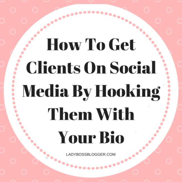 How To Get Clients On Social Media By Hooking Them With Your Bio written by Elaine Rau founder of LadyBossBlogger.com