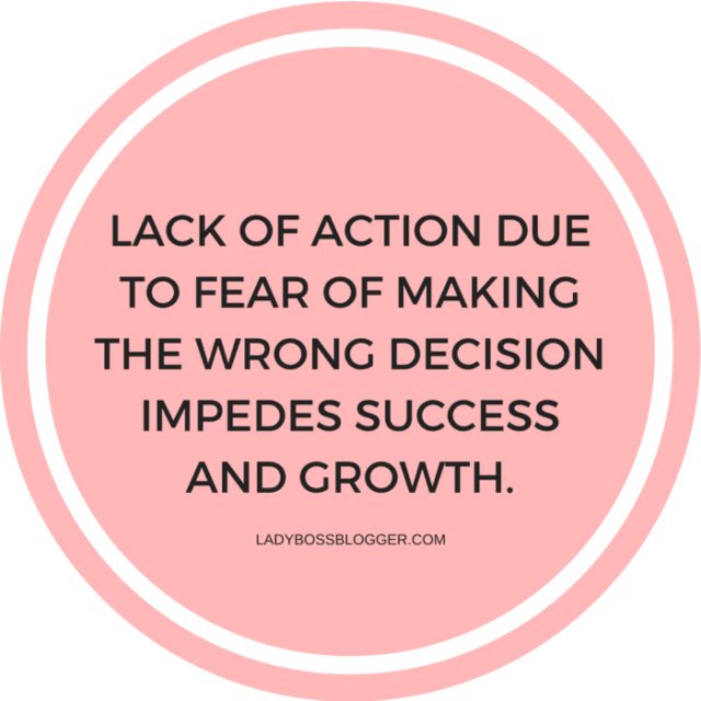Lack of action due to fear of making the wrong decision impedes success and growth. Inspiration and motivation on ladybossblogger.com