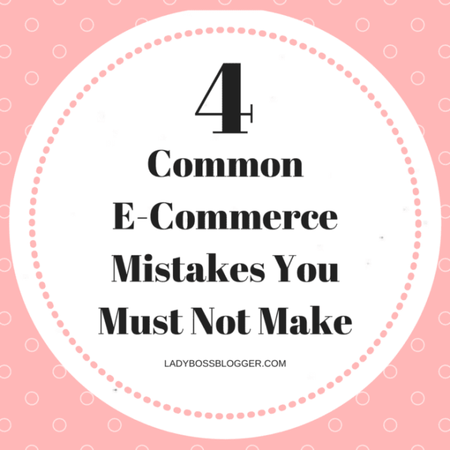 4 Common E-Commerce Mistakes You Must Not Make LadyBossBlogger.com