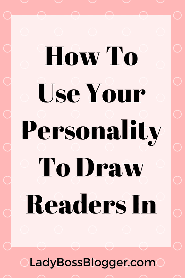 How To Use Your Personality To Draw Readers In LadyBossBlogger.com (1)