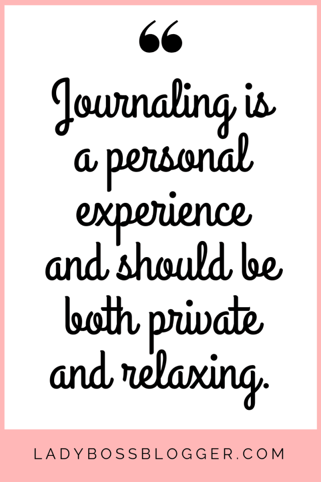 Journaling is a personal experience and should be both private and relaxing.