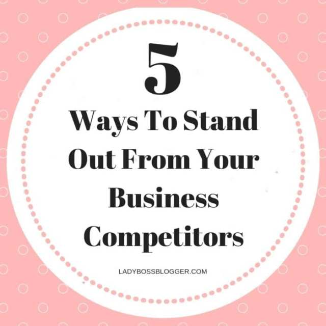 5 Ways To Stand Out From Your Business Competitors ladyBossBlogger.com