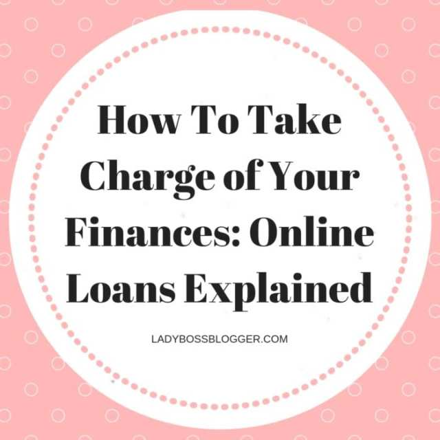 How To Take Charge of Your Finances: Online Loans Explained